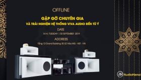 Offline tháng 9 - Gặp gỡ chuyên gia và trải nghiệm hệ thống Viva Audio đến từ Ý